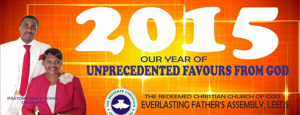 RCCG EFA LEEDS 2015 THEME – OUR YEAR OF UNPRECEDENTED FAVOURS FROM GOD