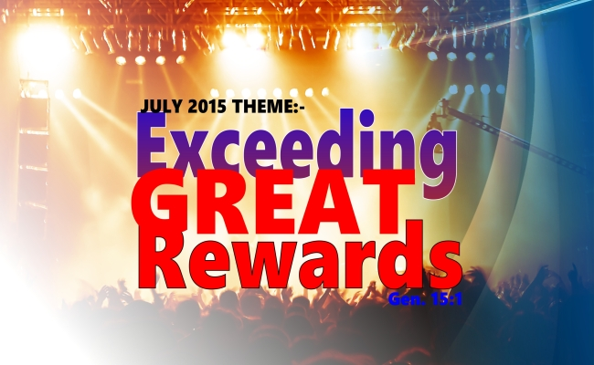 July 2015 Theme – Exceeding Great Rewards