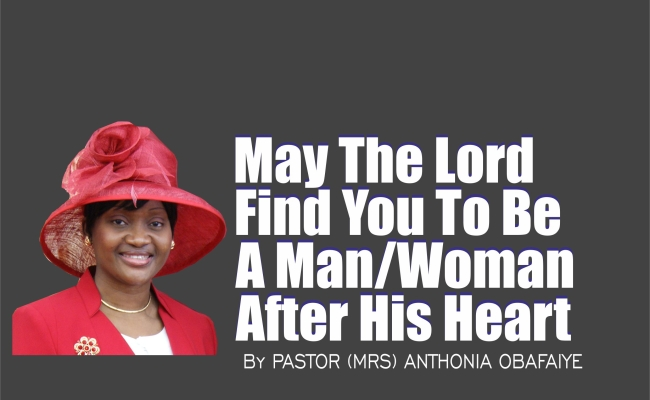 May The Lord Find You to Be A Man/Woman After His Heart, by Pastor (Mrs) Anthonia Obafaiye