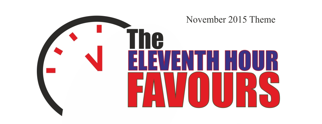 November 2015 Theme – The Eleventh Hour Favours