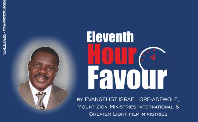 Eleventh Hour Favour, by Evangelist Israel Ore- Adewole