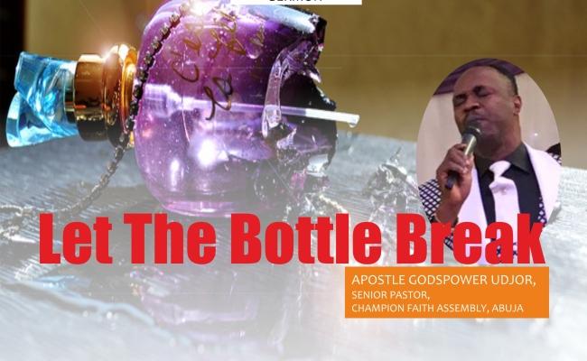 Let The Bottle Break, by Apostle Godspower Udjor
