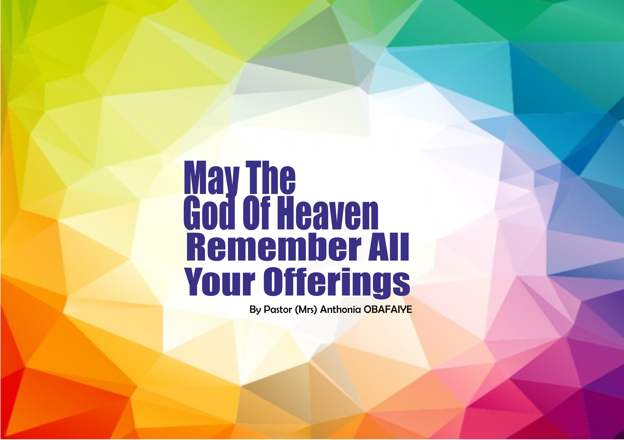 May The God of Heaven Remember All Your Offerings, by Pastor Anthonia Obafaiye