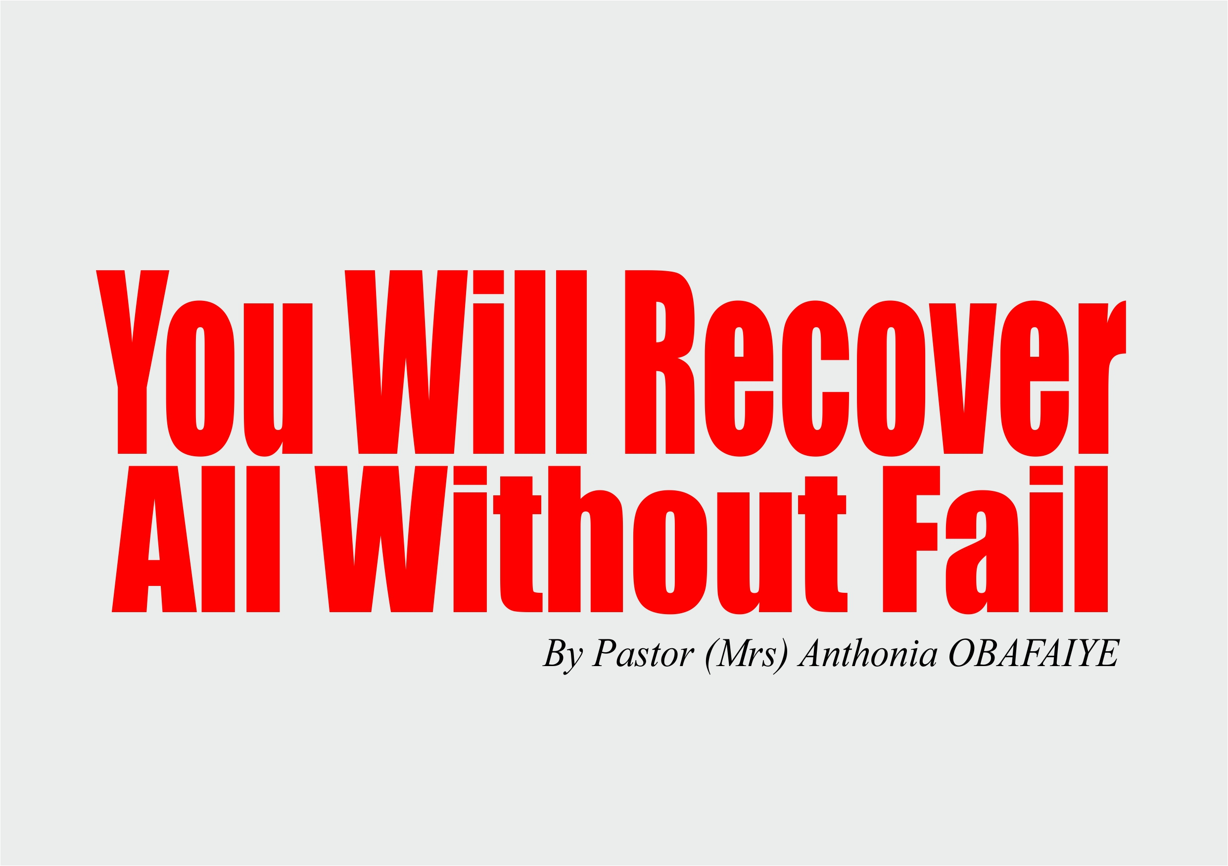 You Will Recover All Without Fail, by Pastor (Mrs) Anthonia Obafaiye