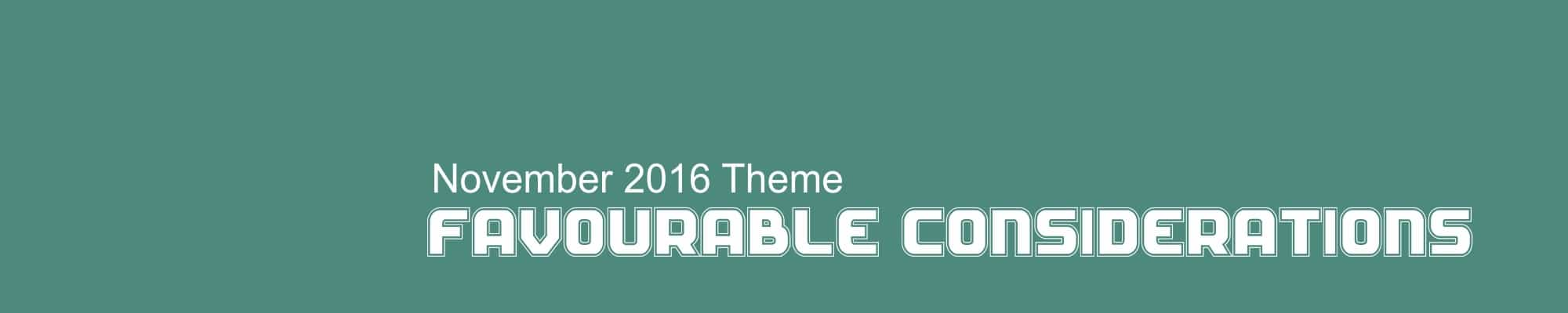 November 2016 Theme - Favourable Considerations