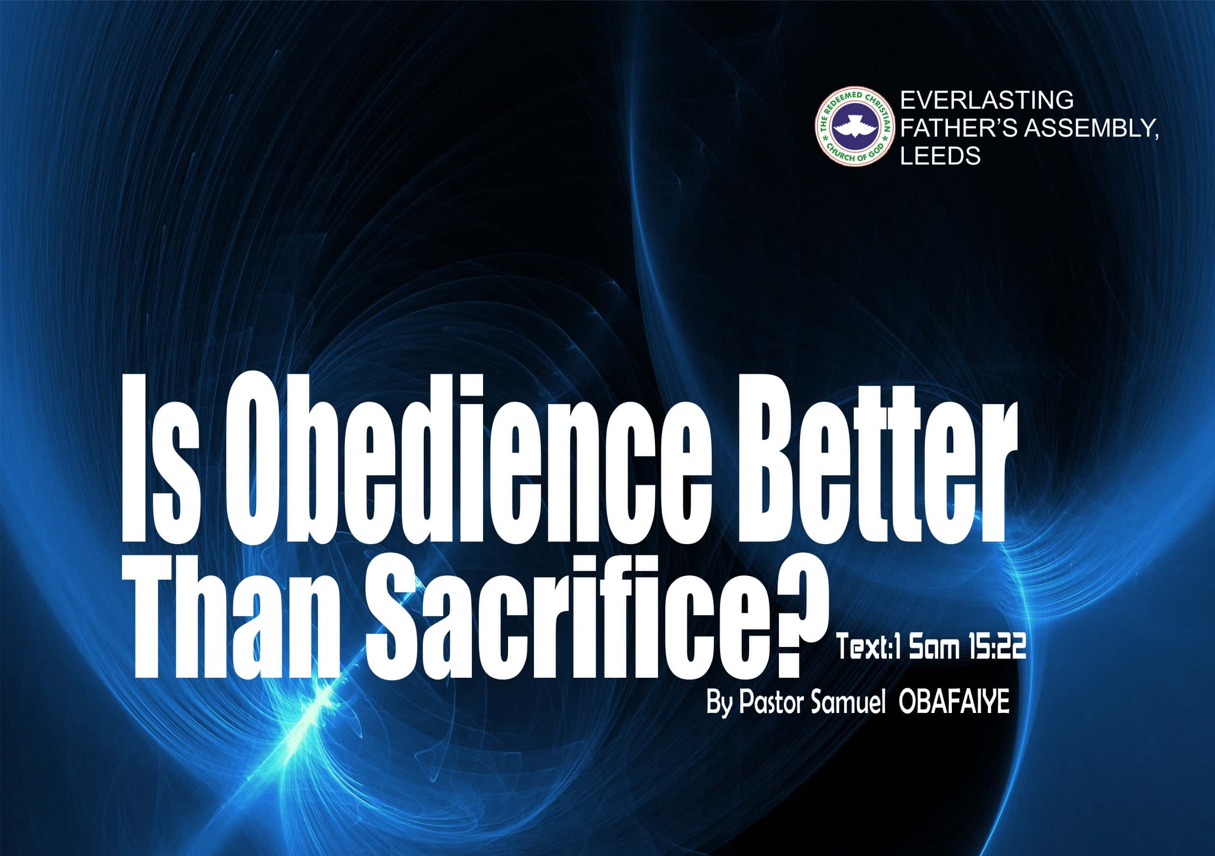 Is Obedience Better Than Sacrifice? by Pastor Samuel Obafaiye