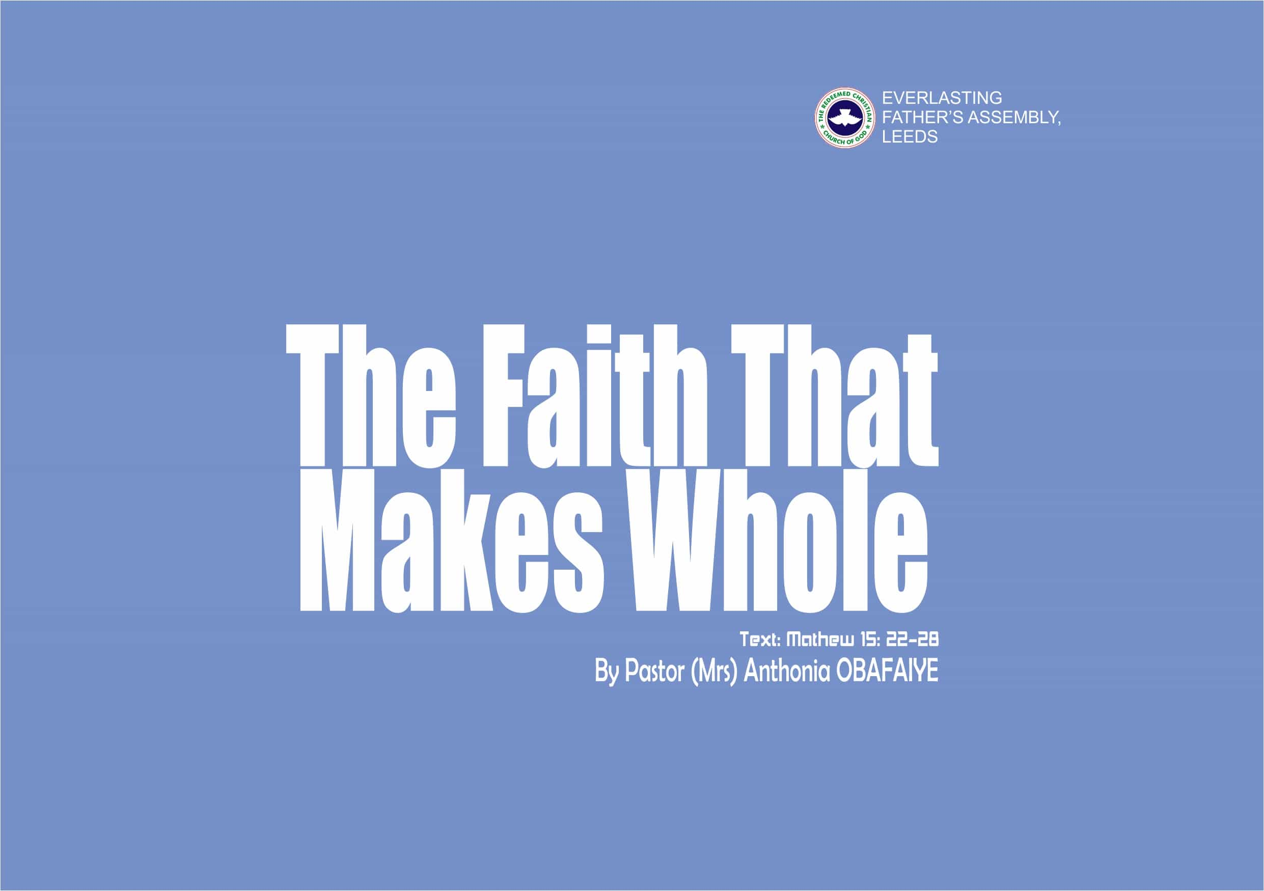 The Faith That Makes Whole, by Pastor (Mrs) Anthonia Obafaiye