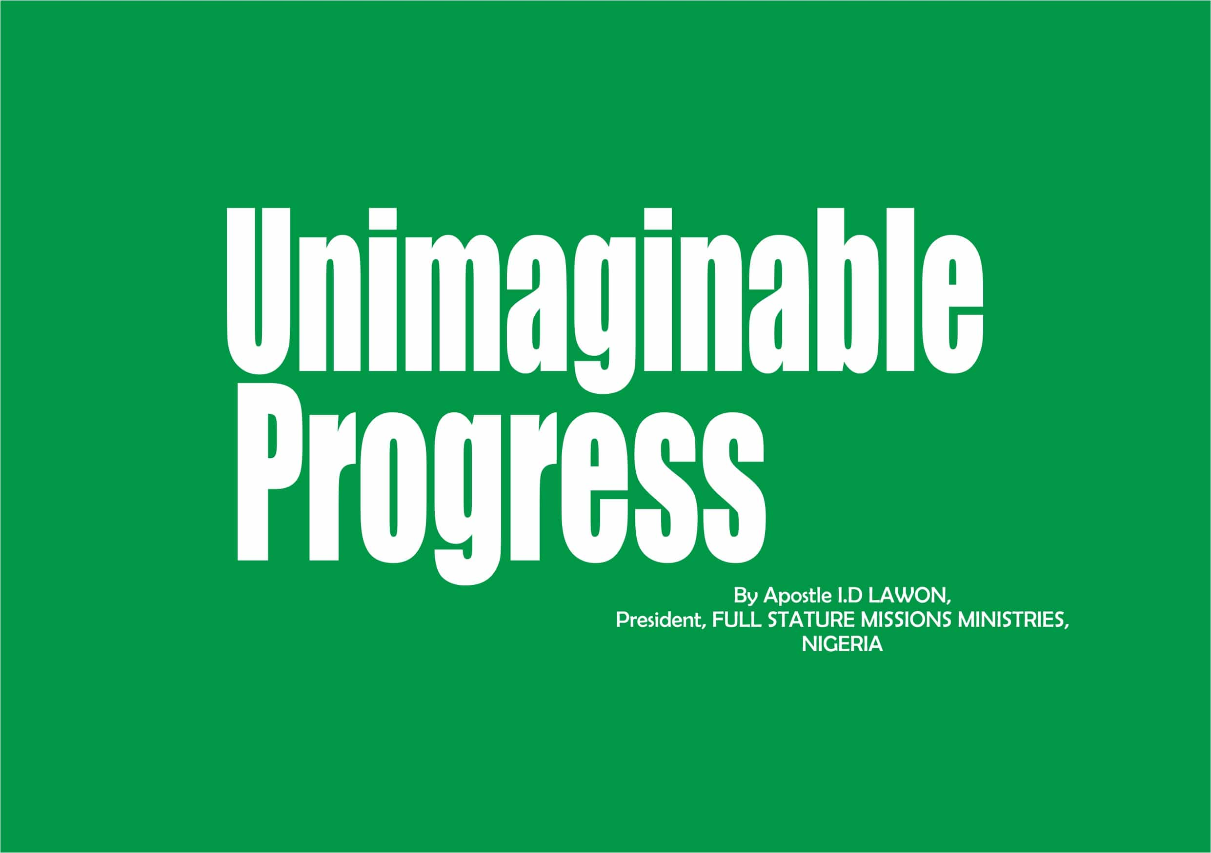 Unimaginable Progress, by Apostle I.D Lawon