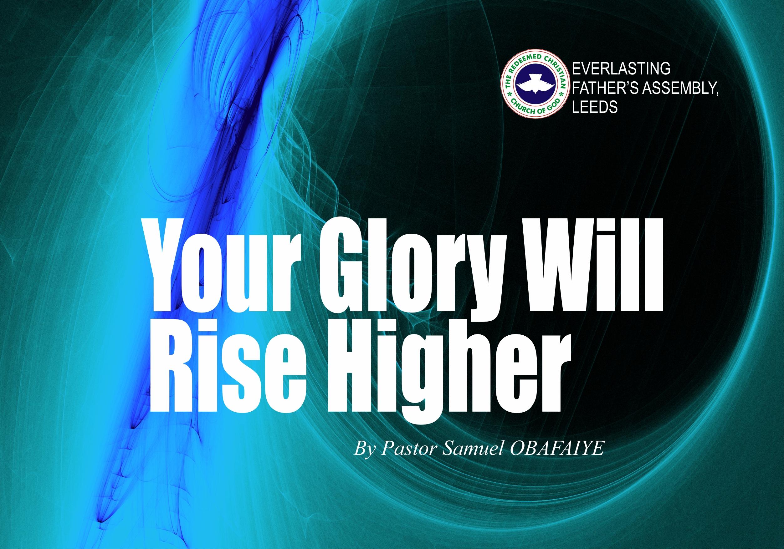 Your Glory Will Rise Higher, by Pastor Sam Obafaiye | RCCG EFA Leeds