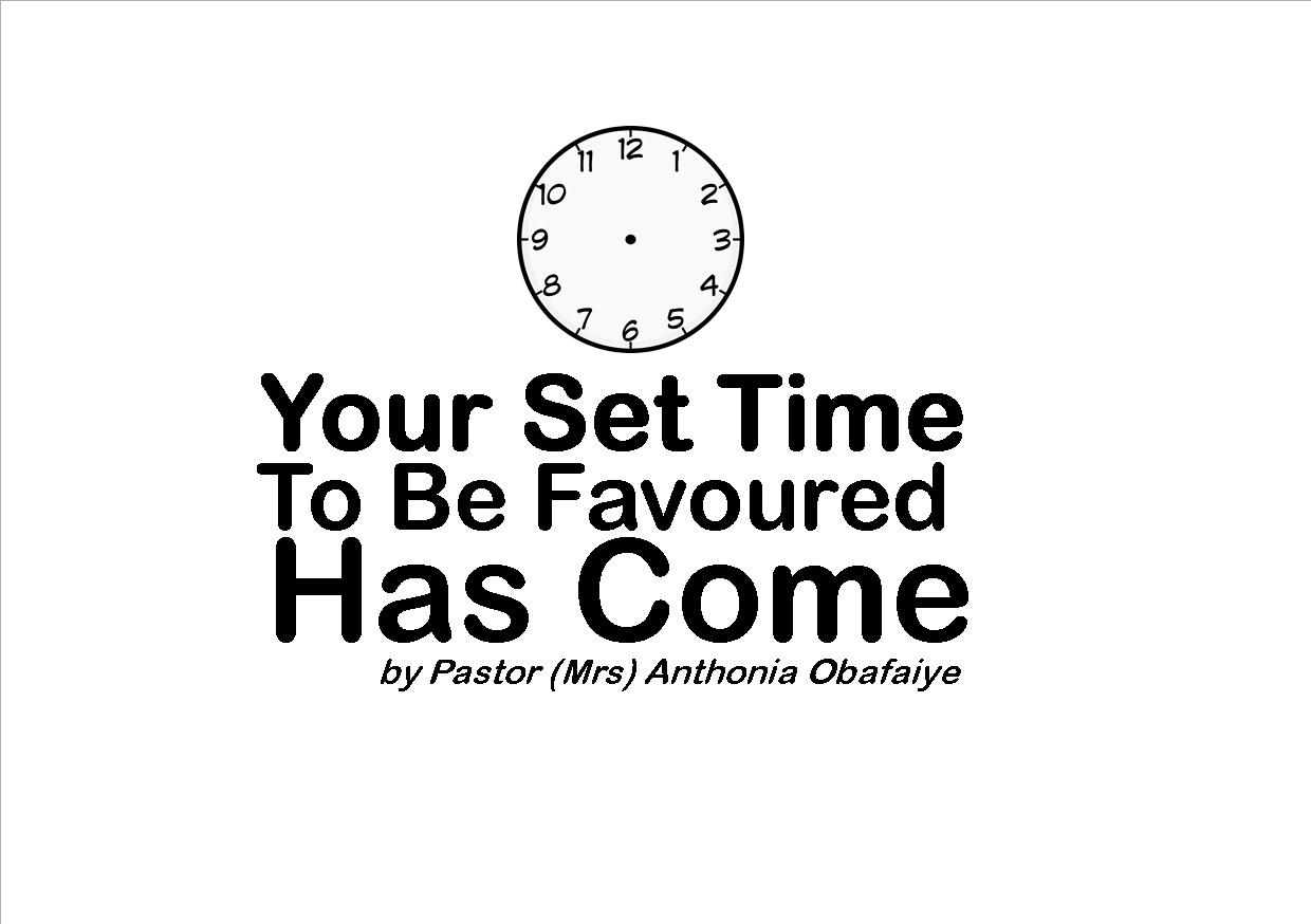 Your Set Time To Be Favoured Has Come, by Pastor (Mrs) Anthonia Obafaiye