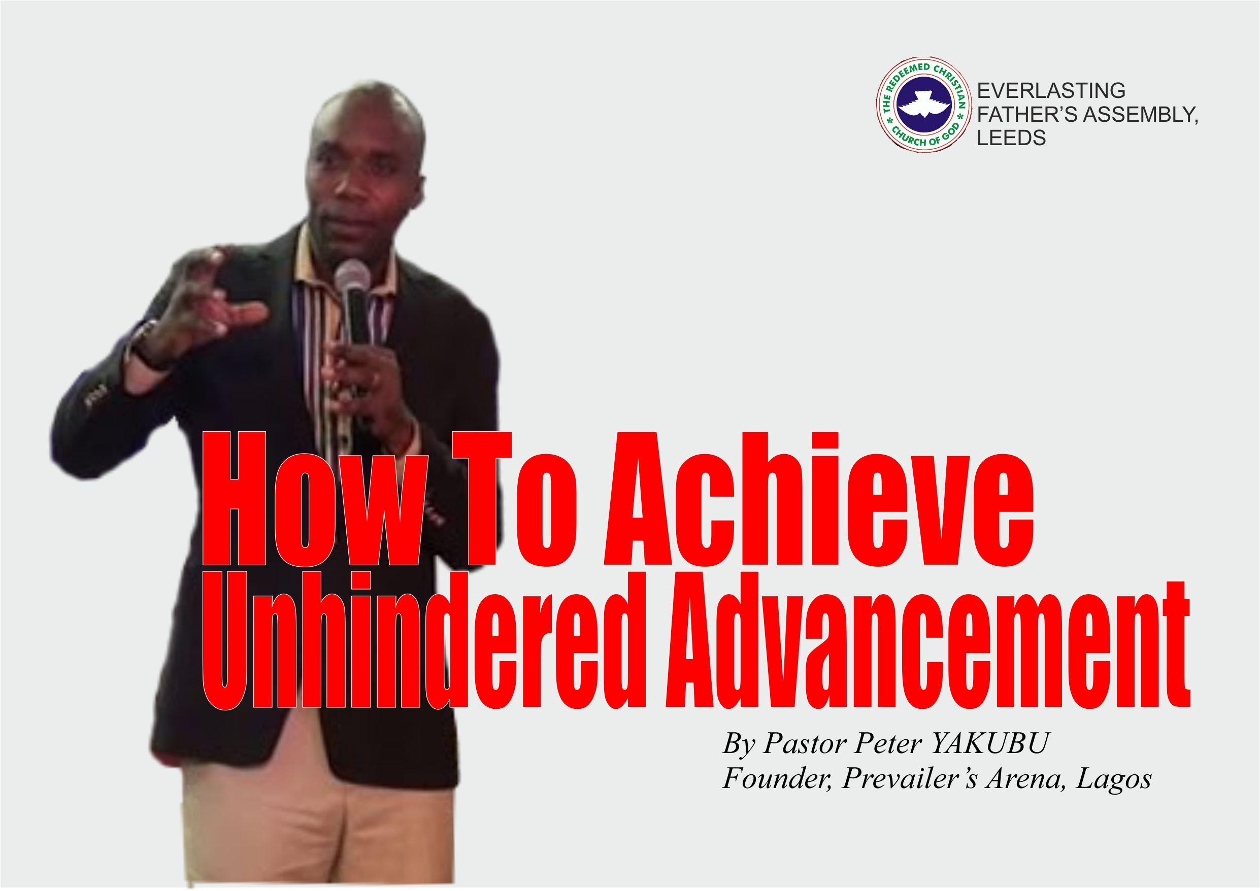 How To Achieve Unhindered Advancement, by Pastor Peter Yakubu