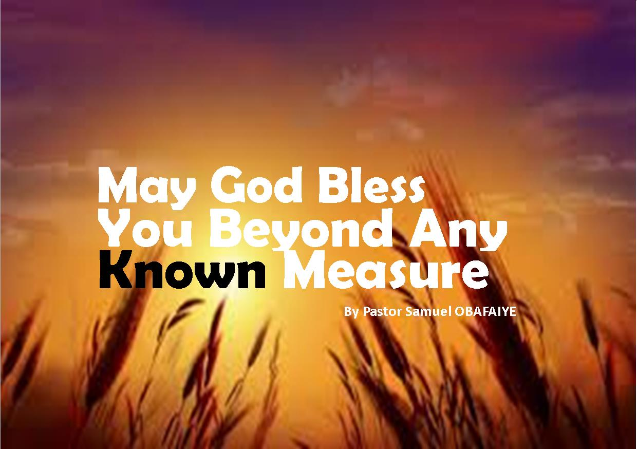 May God Bless You Beyond Any Known Measure By Pastor Sam Obafaiye