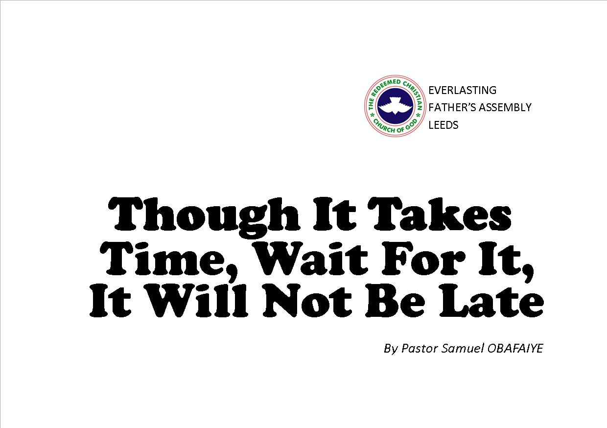 Though It Takes Time, Wait For It, It Will Not Be Late, Pastor Samuel Obafaiye