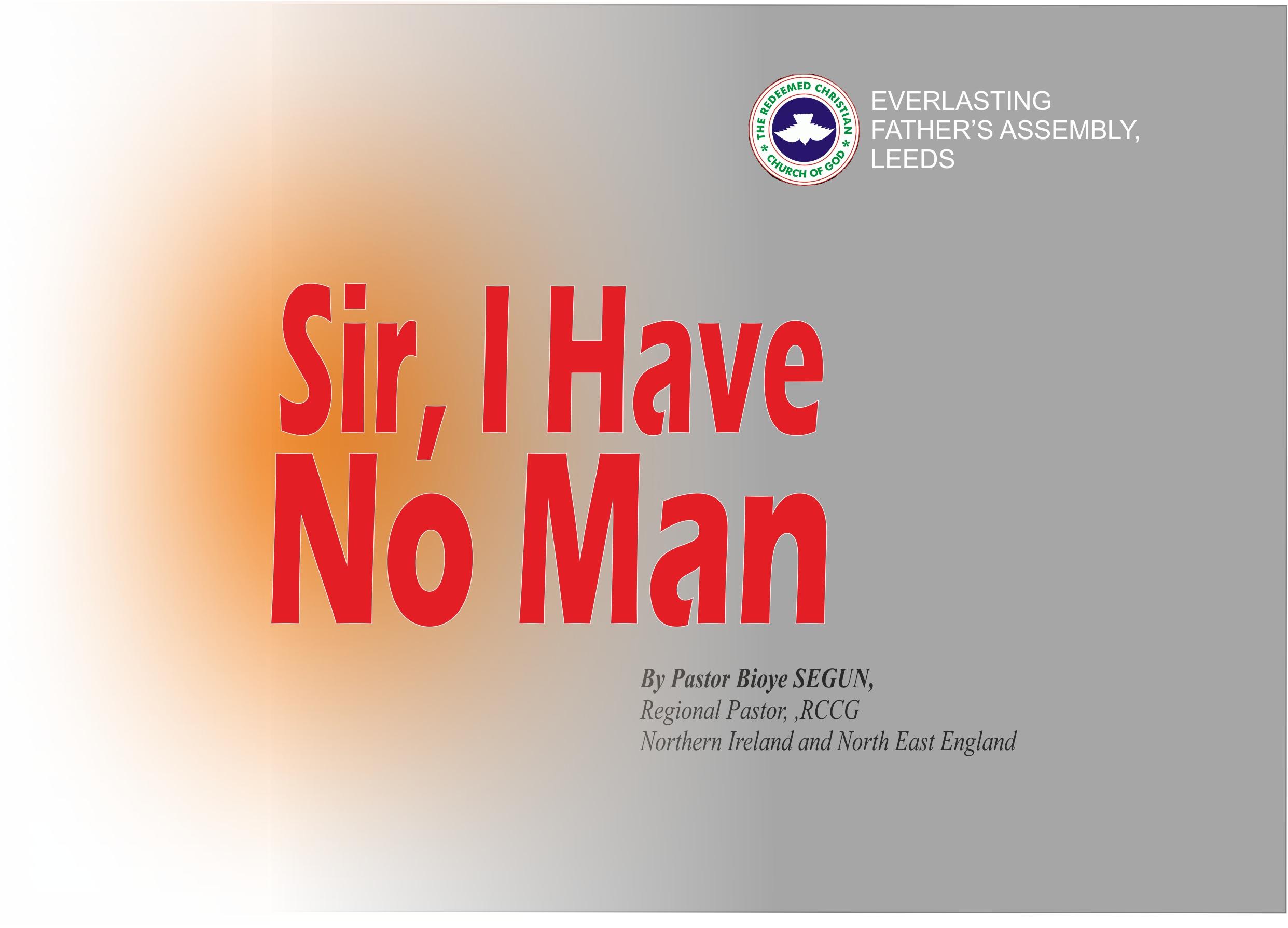 Sir, I Have No Man, by Pastor Bioye Segun