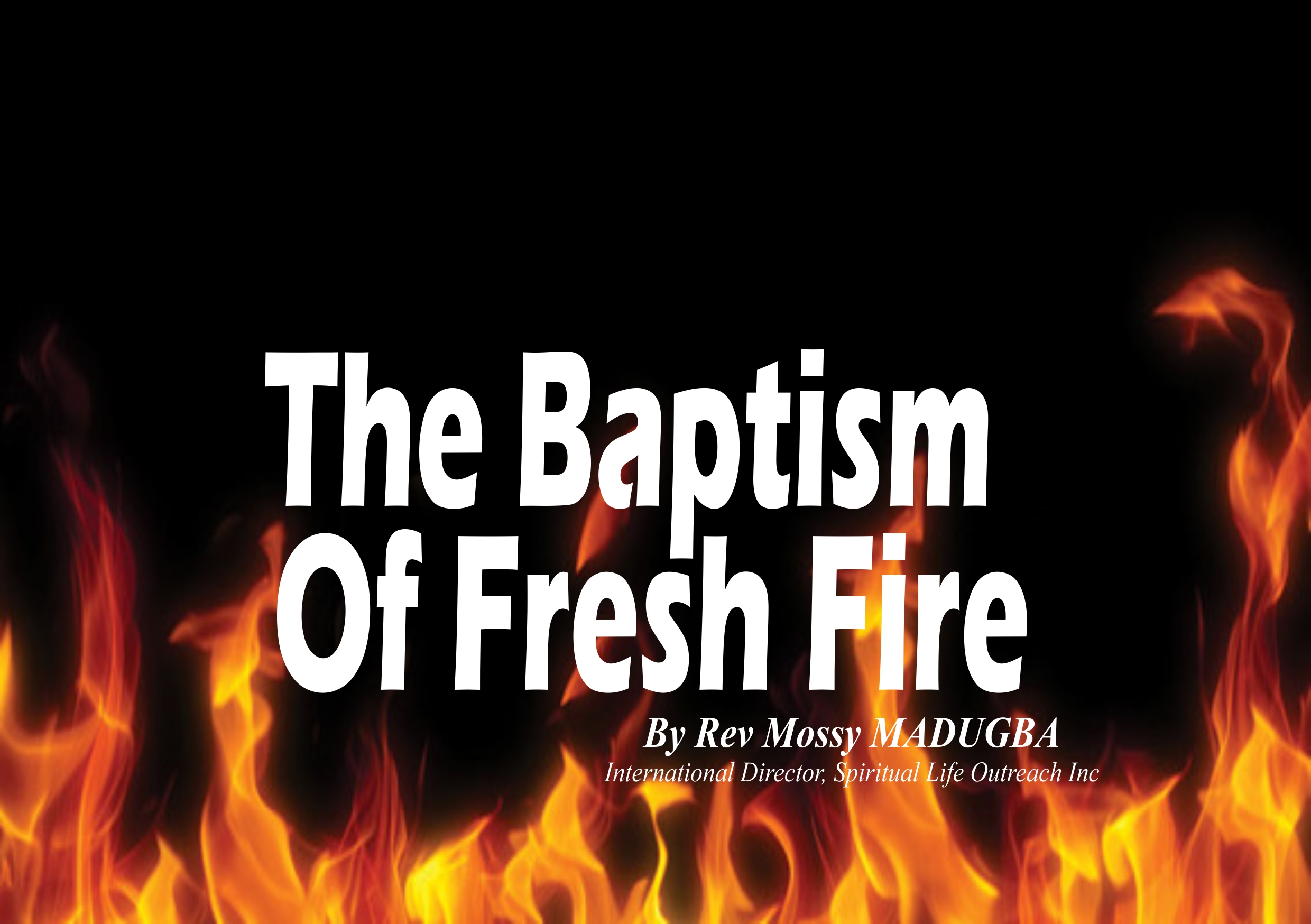 The Baptism of Fresh Fire, by Rev Mossy Madugba