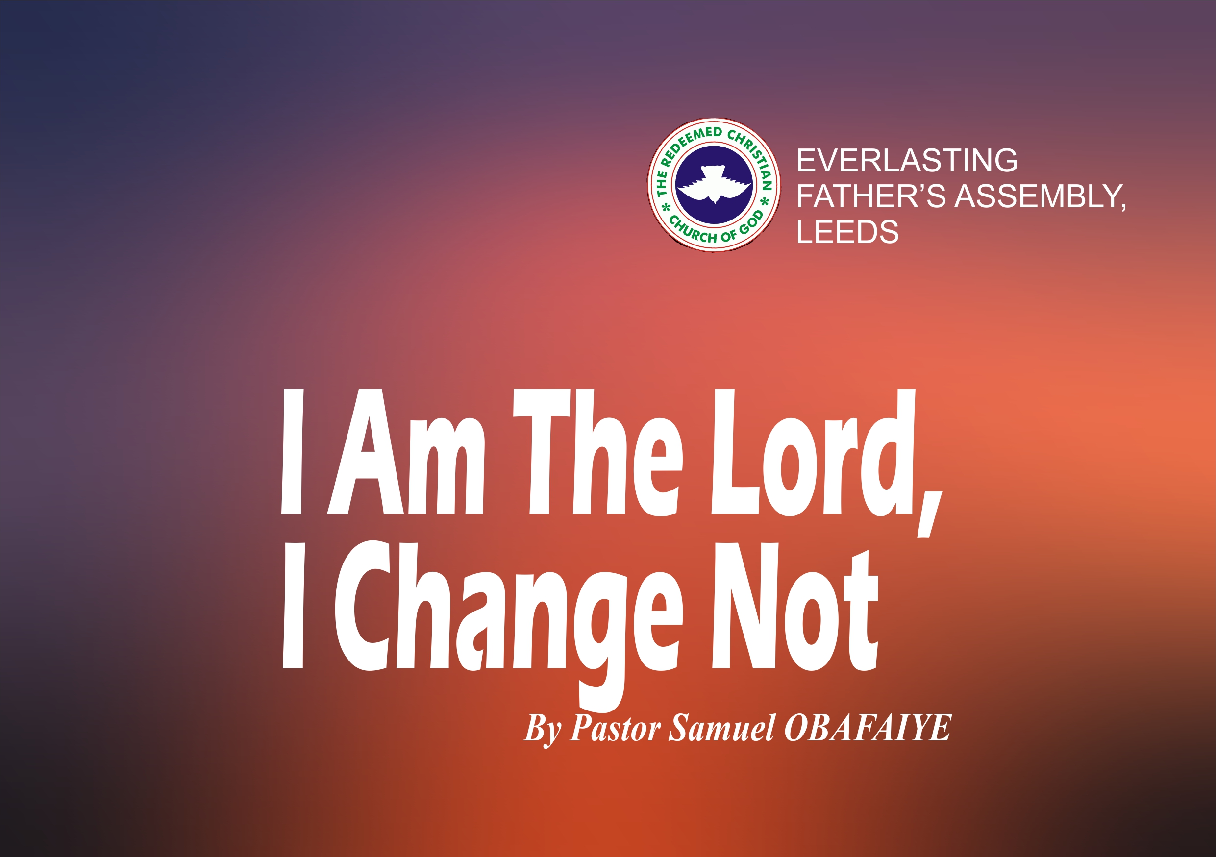 I Am The Lord, I Change Not, by Pastor Samuel Obafaiye