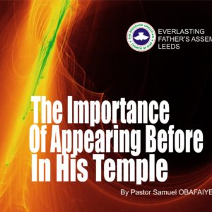 The Importance of Appearing Before God in His Temple, by Pastor Samuel Obafaiye