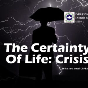 The Certainty of Life: Crisis, by Pastor Samuel Obafaiye