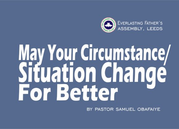 May Your Circumstance or Situation Change For Better, by Pastor Samuel Obafaiye