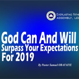 God Can And Will Surpass Your Expectations For 2019, by Pastor Samuel Obafaiye