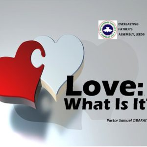 Love: What Is It? by Pastor Samuel Obafaiye