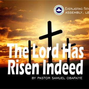 The Lord Has Risen Indeed, by Pastor Samuel Obafaiye