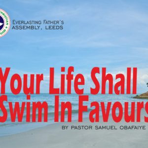 Your Life Shall Swim in Favours, by Pastor Samuel Obafaiye