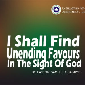 I Shall Find Unending Favours In The Sight of God, by Pastor Samuel Obafaiye
