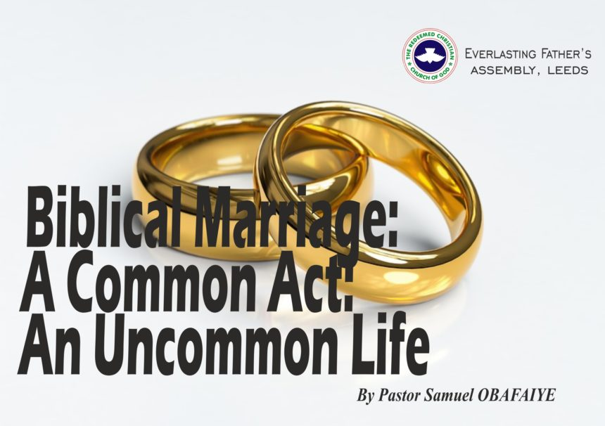 Biblical Marriage: A Common Act; An Uncommon Life, by Pastor Samuel Obafaiye