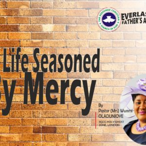 A Life Seasoned By Mercy, by Pastor (Mrs) Wunmi Oladunjoye