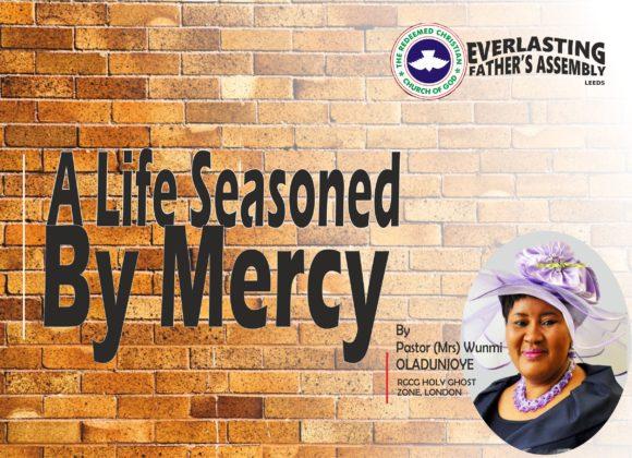 A Life Seasoned By Mercy, by Pastor (Mrs) Wunmi Oladunjoye