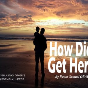 How Did I Get Here? by Pastor Samuel Obafaiye