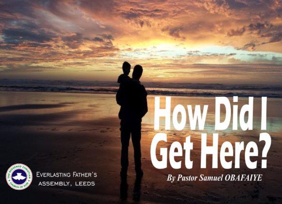 How Did I Get Here? by Pastor Samuel Obafaiye