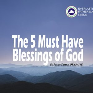 The 5 Must Have Blessings of God, by Pastor Samuel Obafaiye
