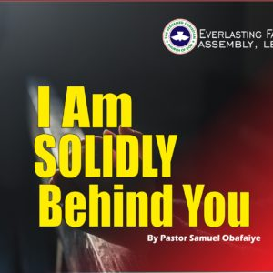 I Am Solidly Behind You, by Pastor Samuel Obafaiye