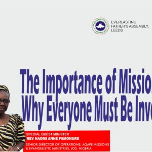 The Importance of Missions and Why Everyone Must Be Involved, by Rev. Mrs Anne Famonure