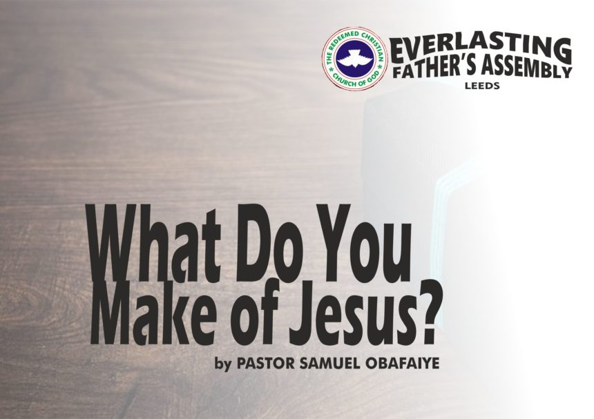 What Do You Make Of Jesus, by Pastor Samuel Obafaiye