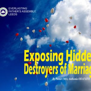 Exposing Hidden Destroyers of Marriage, by Pastor (Mrs) Anthonia Obafaiye