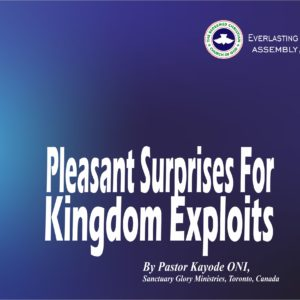 Pleasant Surprises For Kingdom Exploits, by Pastor Kayode Oni