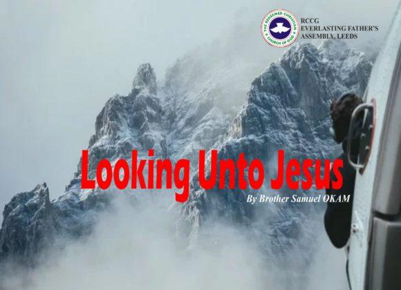 Looking Unto Jesus, by Brother Samuel Okam