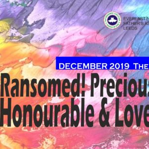 December 2019 Theme – Ransomed! Precious! Honourable and Loved!