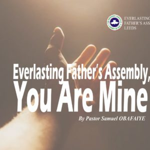 Everlasting Father's Assembly, You Are Mine, by Pastor Samuel Obafaiye
