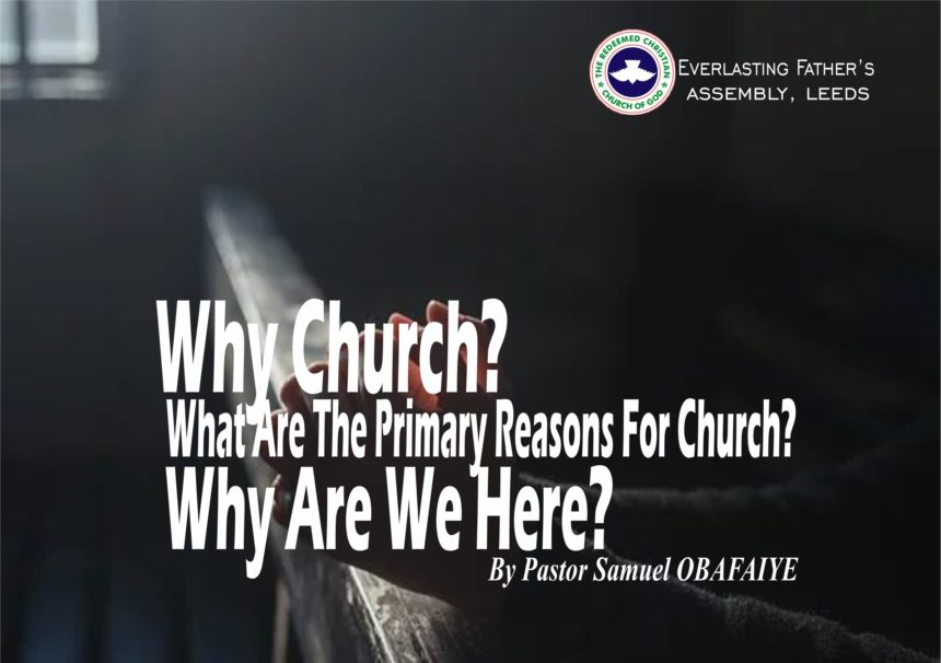 Why Church? What Are The Primary Reasons For Church? Why Are We Here? by Pastor Samuel Obafaiye
