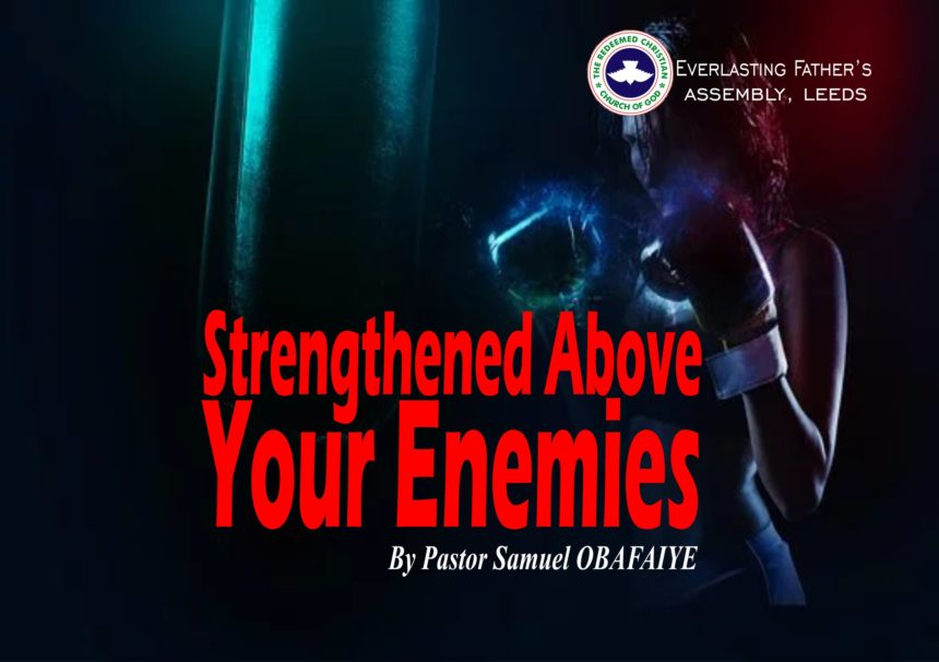 Strengthened Above Your Enemies, by Pastor Samuel Obafaiye