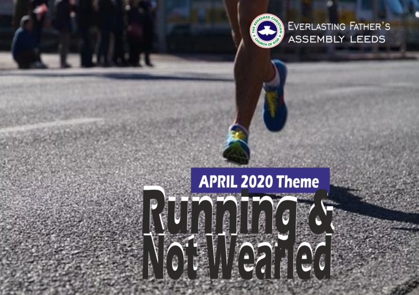 April 2020 Theme – Running And Not Wearied