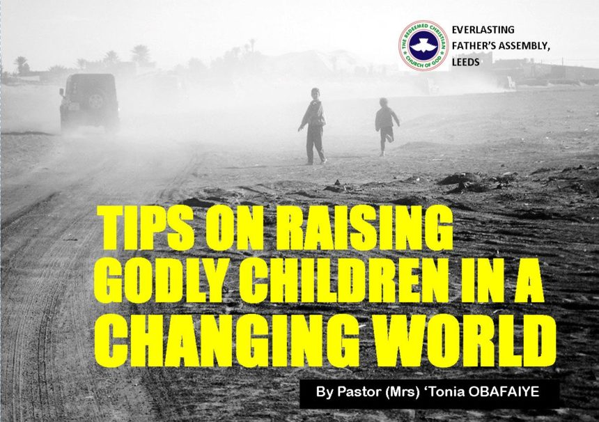 Tips On Raising Godly Children In A Changing World, by Pastor (Mrs) Tonia Obafaiye