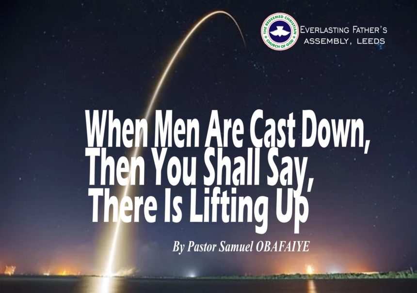 When Men Are Cast Down, Then You Shall Say, There Is Lifting Up, by Pastor Samuel Obafaiye