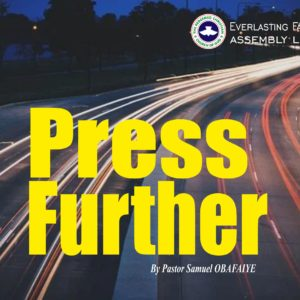 Press Further, by Pastor Samuel Obafaiye
