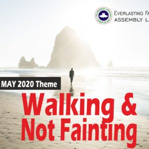 May 2020 Theme: Walking And Not Fainting