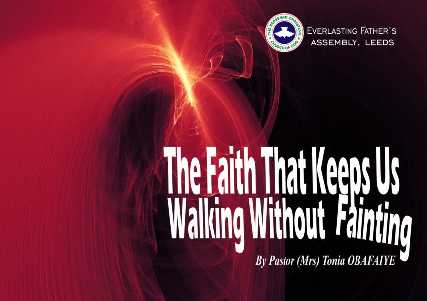 The Faith That Keeps Us Walking Without Fainting, by Pastor (Mrs) Tonia Obafaiye